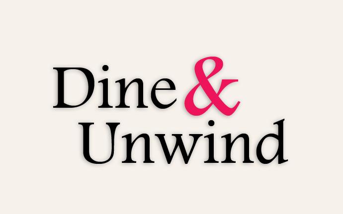 Dine and Unwind